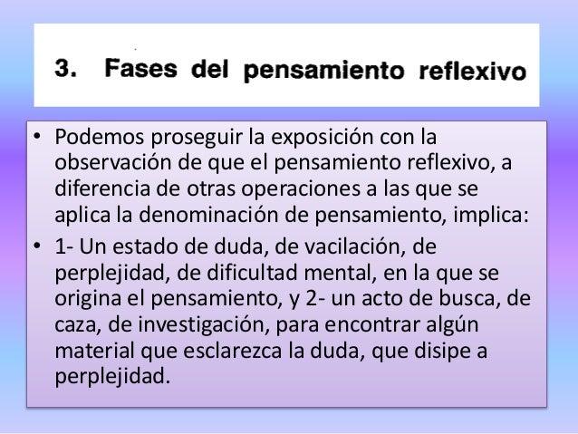 • Podemos proseguir la exposición con la observación de que el pensamiento reflexivo, a diferencia de otras operaciones a ...