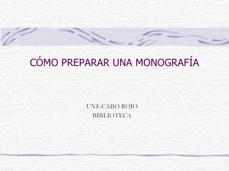 CÓMO PREPARAR UNA MONOGRAFÍA<br />UNE-CABO ROJO<br />BIBLIOTECA<br />