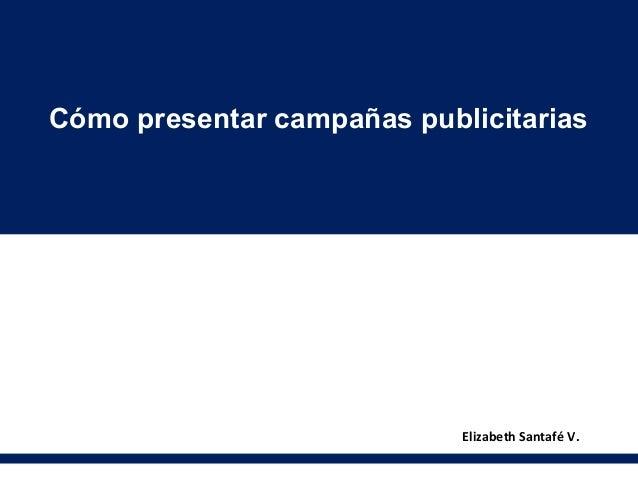 Cómo presentar campañas publicitarias                            Elizabeth Santafé V.
