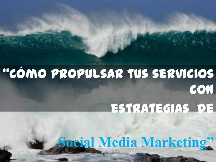 """Cómopropulsartusservicios con<br />estrategias  de <br />Social Media Marketing""<br />"