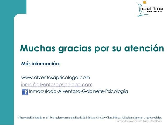 Muchas gracias por su atención   Más información:   www.alventosapsicologa.com   inma@alventosapsicologa.com          Inma...