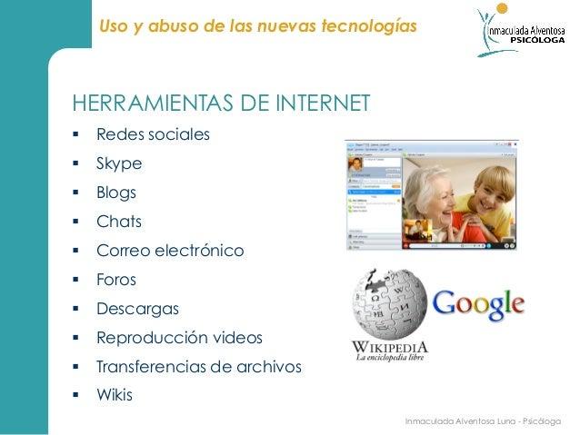 Uso y abuso de las nuevas tecnologíasHERRAMIENTAS DE INTERNET§ Redes sociales§ Skype§ Blogs§ Chats§ Correo elect...