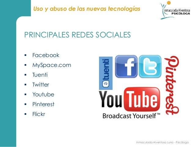 Uso y abuso de las nuevas tecnologíasPRINCIPALES REDES SOCIALES§ Facebook§ MySpace.com§ Tuenti§ Twitter§ Youtube...