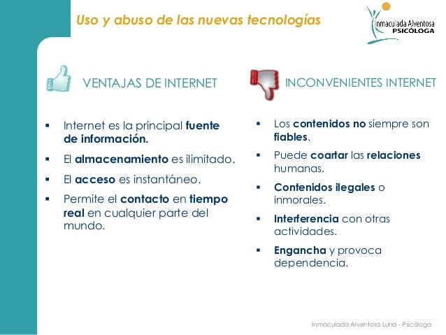 Uso y abuso de las nuevas tecnologías         VENTAJAS DE INTERNET                   INCONVENIENTES INTERNET§   Internet...