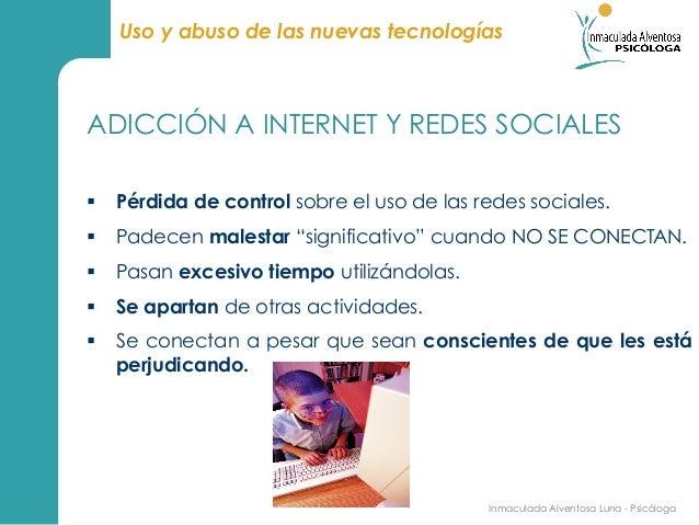 Uso y abuso de las nuevas tecnologíasADICCIÓN A INTERNET Y REDES SOCIALES§ Pérdida de control sobre el uso de las redes ...