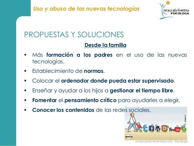Uso y abuso de las nuevas tecnologíasPROPUESTAS Y SOLUCIONES                        Desde la familia§ Más formación a lo...