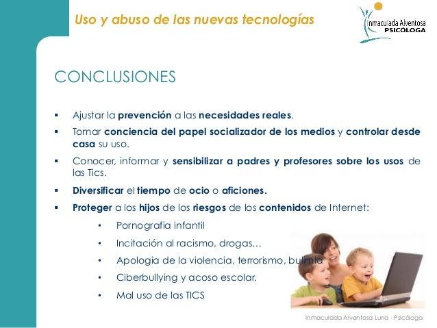 Uso y abuso de las nuevas tecnologíasCONCLUSIONES§   Ajustar la prevención a las necesidades reales.§   Tomar concienc...