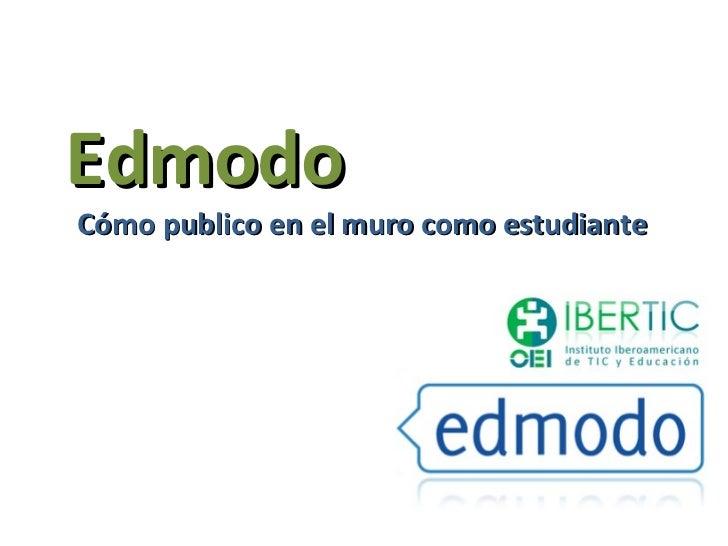 EdmodoCómo publico en el muro como estudiante