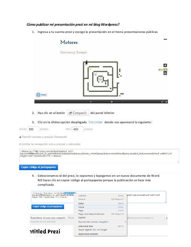 Cómo publicar mi presentación prezi en mi blog Wordpress?    1. Ingresa a tu cuenta prezi y escoge la presentación en el m...