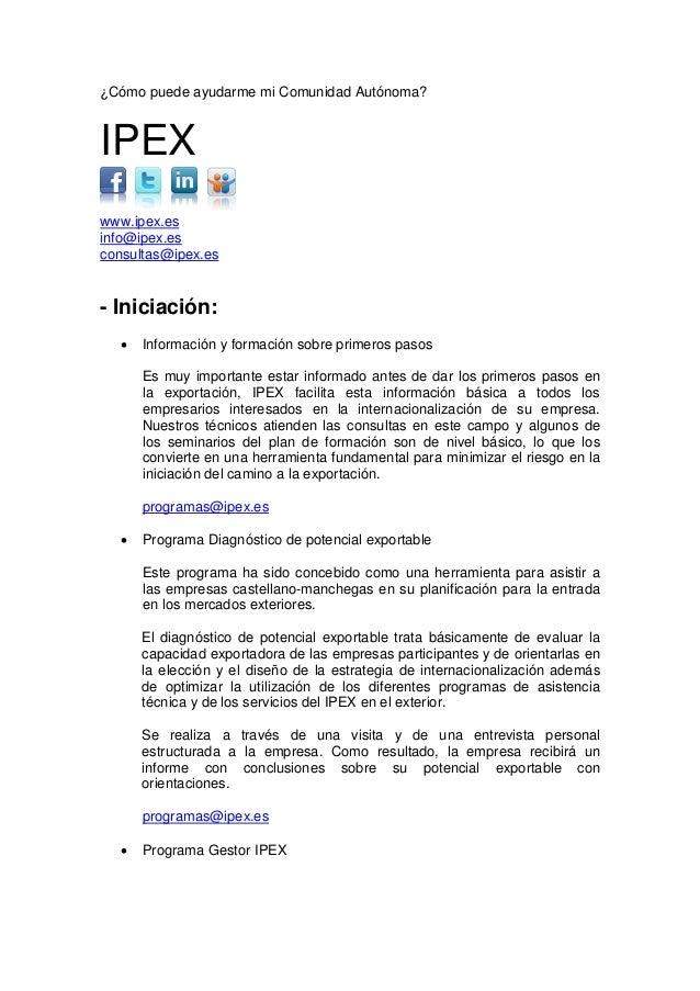¿Cómo puede ayudarme mi Comunidad Autónoma?IPEXwww.ipex.esinfo@ipex.esconsultas@ipex.es- Iniciación:   •   Información y f...