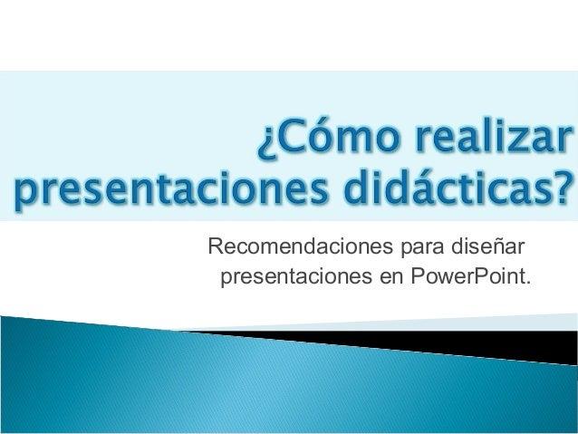 Recomendaciones para diseñar presentaciones en PowerPoint.