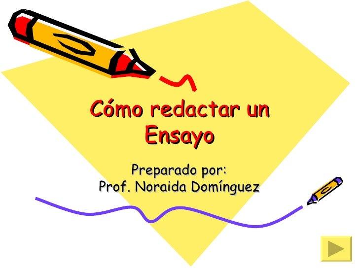 Cómo redactar un Ensayo Preparado por: Prof. Noraida Domínguez