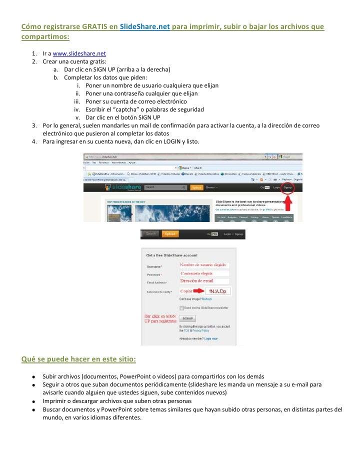 Cómo registrarse GRATIS en SlideShare.net para imprimir, subir o bajar los archivos quecompartimos:   1. Ir a www.slidesha...