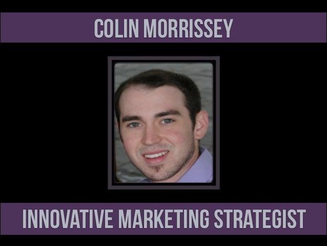Colin Morrissey  Innovative Marketing Strategist
