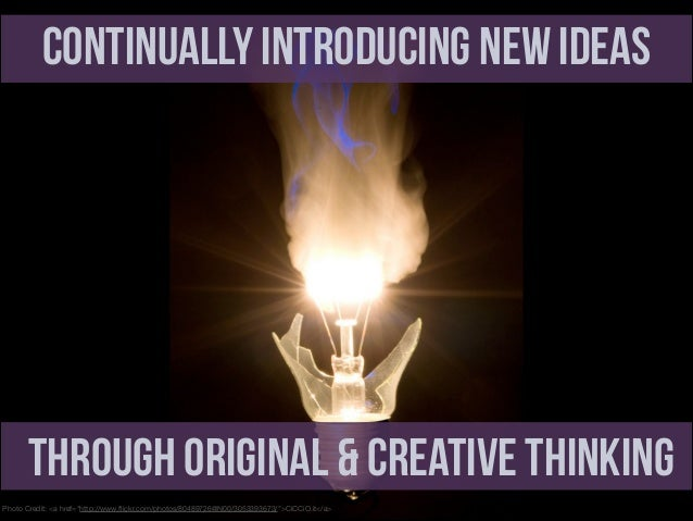 """Continually Introducing New Ideas  Through Original & Creative Thinking Photo Credit: <a href=""""http://www.flickr.com/photos..."""
