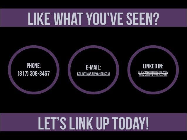 Like What You've Seen? Phone: (817) 308-3467  E-Mail: colintina33@Yahoo.com  Linked In:  http://www.linkedin.com/pub/ coli...