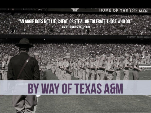 """""""An Aggie does not lie, cheat, or steal or tolerate those who do."""" -Aggie Honor Code (2003)  BY Way of TExas A&M Photo Cre..."""