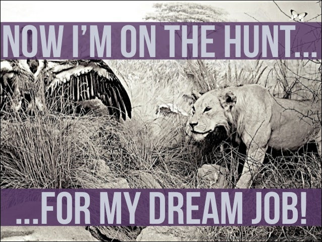 """Now I'm on the hunt... ...For My Dream Job!  Photo Credit: <a href=""""http://www.flickr.com/photos/36495803@N05/8321591909/"""">"""