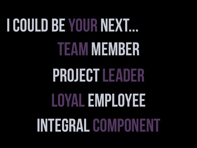 I Could Be Your Next... Team Member Project Leader Loyal Employee Integral Component