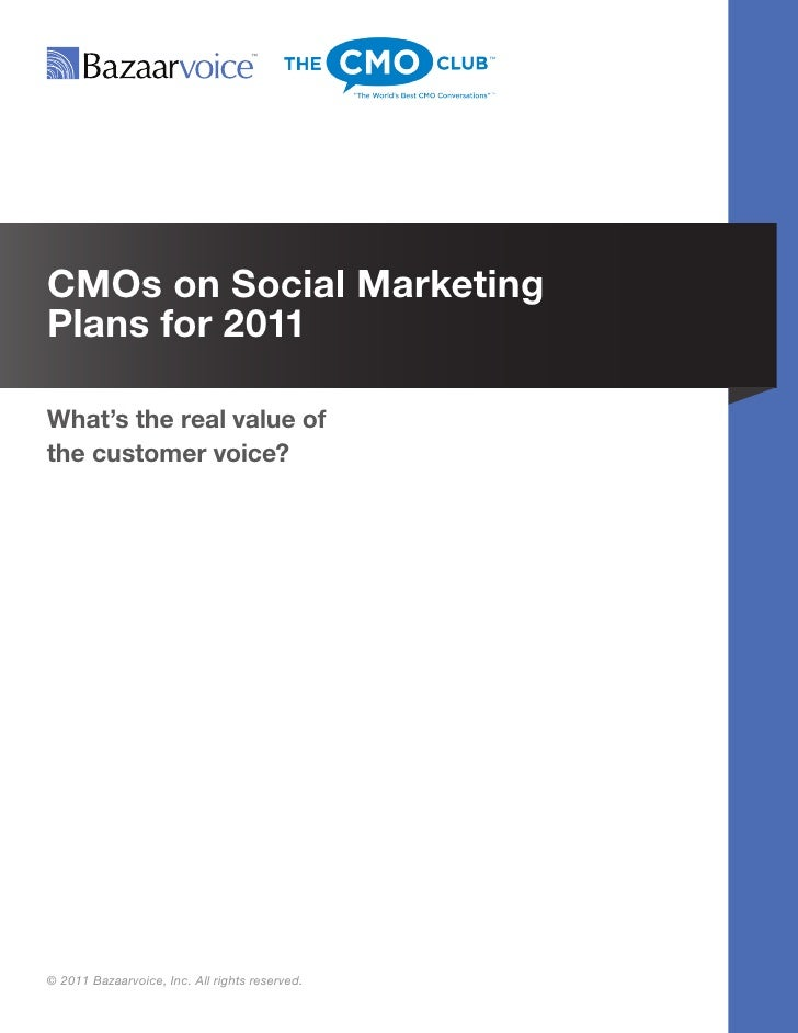 CMOs on Social MarketingPlans for 2011What's the real value ofthe customer voice?© 2011 Bazaarvoice, Inc. All rights reser...