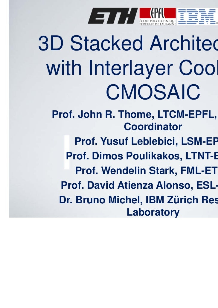 3D Stacked Architectures with Interlayer Cooling -        CMOSAIC Prof. John R. Thome, LTCM-EPFL, Project                C...