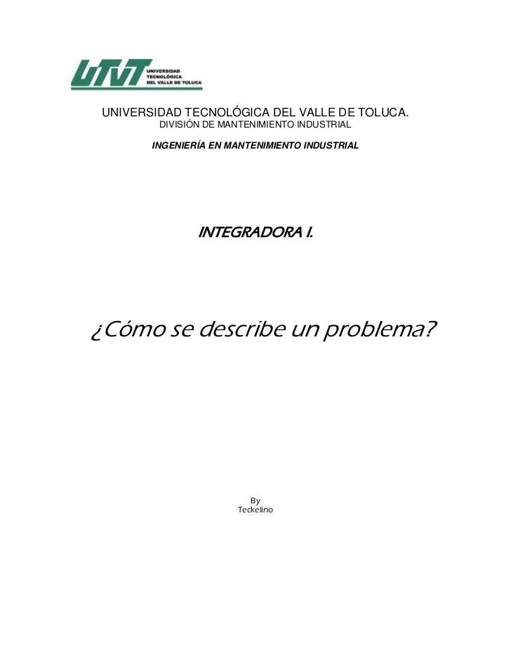UNIVERSIDAD TECNOLÓGICA DEL VALLE DE TOLUCA.        DIVISIÓN DE MANTENIMIENTO INDUSTRIAL       INGENIERÍA EN MANTENIMIENTO...