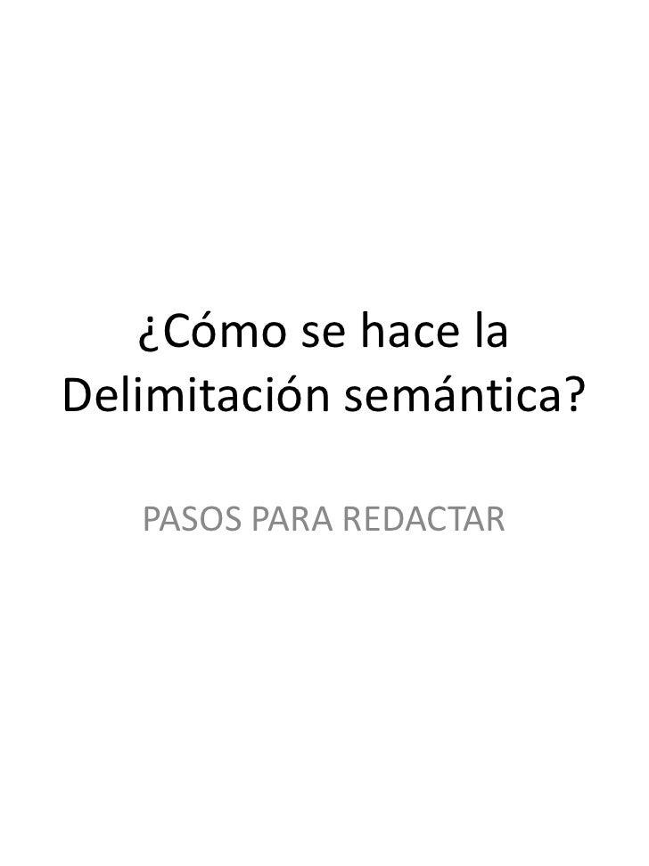 ¿Cómo se hace la Delimitación semántica?<br />PASOS PARA REDACTAR <br />