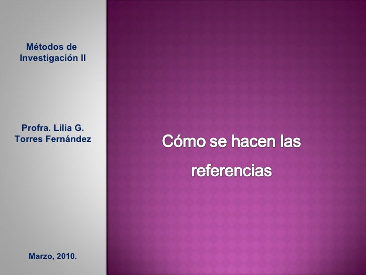 Métodos de  Investigación II Profra. Lilia G. Torres Fernández Marzo, 2010.