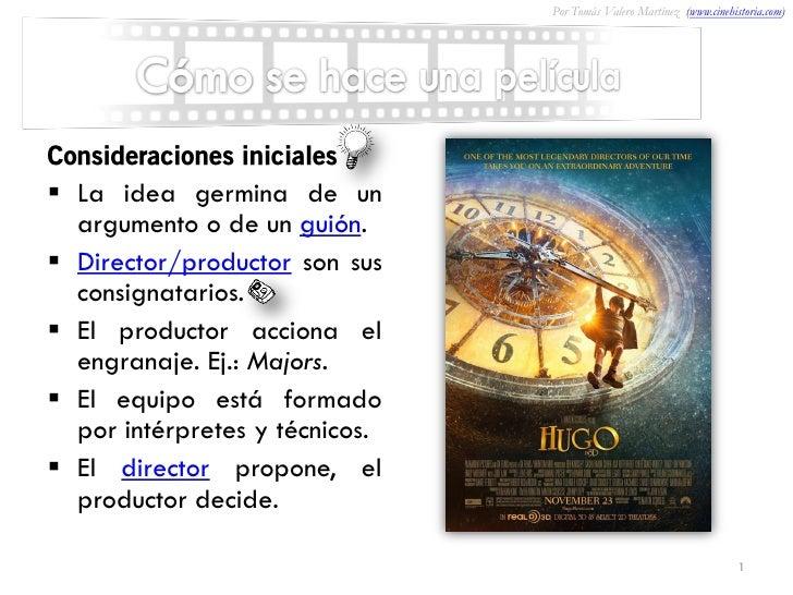 Por Tomás Valero Martínez (www.cinehistoria.com)Consideraciones iniciales La idea germina de un  argumento o de un guión....