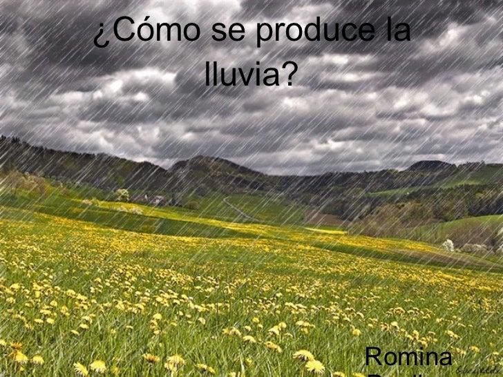 ¿Cómo se produce la lluvia? Romina Paulino