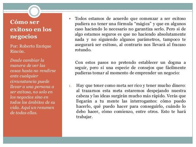 Cómo ser exitoso en los negocios    Por: Roberto Enrique Rincón. Desde cambiar la manera de ver las cosas hasta no rendir...