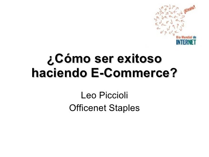 ¿Cómo ser exitoso haciendo E-Commerce? Leo Piccioli Officenet Staples