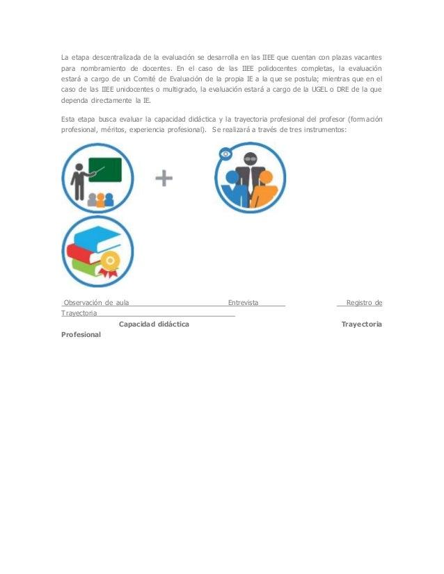 La etapa descentralizada de la evaluación se desarrolla en las IIEE que cuentan con plazas vacantes para nombramiento de d...