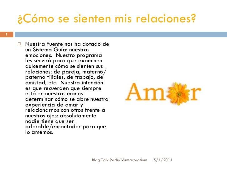 ¿Cómo se sienten mis relaciones? <ul><li>Nuestra Fuente nos ha dotado de un Sistema Guía: nuestras emociones. Nuestro pro...