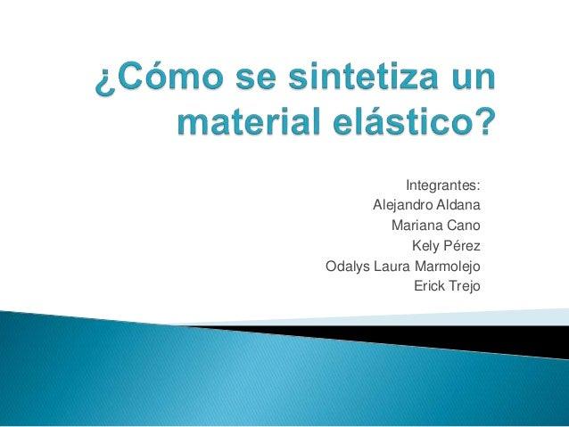 Integrantes: Alejandro Aldana Mariana Cano Kely Pérez Odalys Laura Marmolejo Erick Trejo