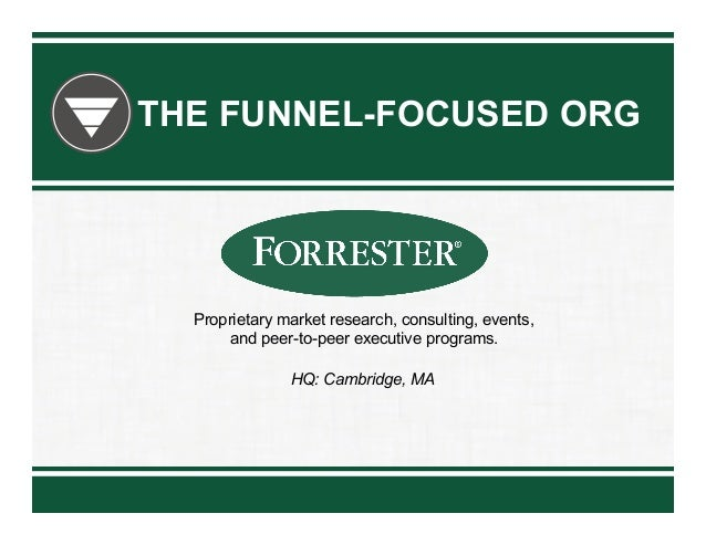 THE FUNNEL-FOCUSED ORG  Proprietary market research, consulting, events, and peer-to-peer executive programs. HQ: Cambridg...