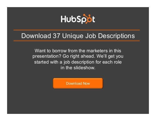Download 37 Unique Job Descriptions Want to borrow from the marketers in this presentation? Go right ahead. We'll get you ...