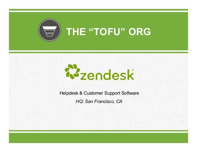 "THE ""TOFU"" ORG  Helpdesk & Customer Support Software HQ: San Francisco, CA"