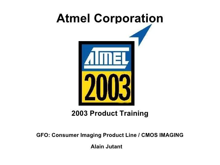 Atmel Corporation 2003 Product Training GFO: Consumer Imaging Product Line  / CMOS IMAGING Alain Jutant