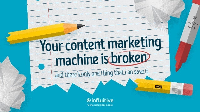 Yourcontentmarketing machineisbroken and there's only one thing that can save it www.influitive.com