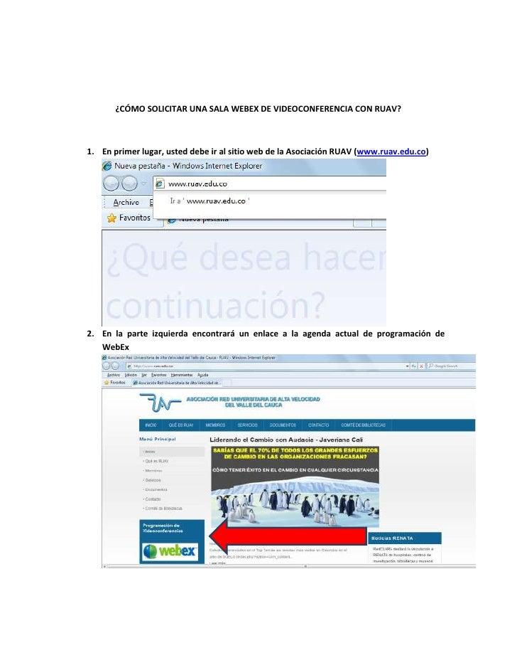 ¿CÓMO SOLICITAR UNA SALA WEBEX DE VIDEOCONFERENCIA CON RUAV?<br />En primer lugar, usted debe ir al sitio web de la Asocia...