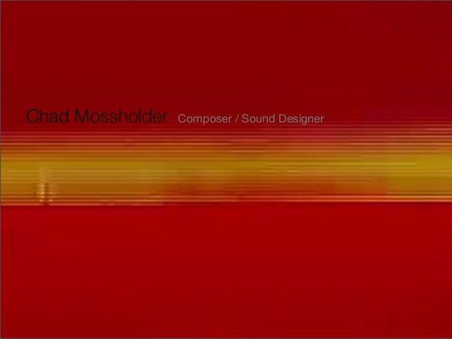 Chad Mossholder Composer / Sound Designer