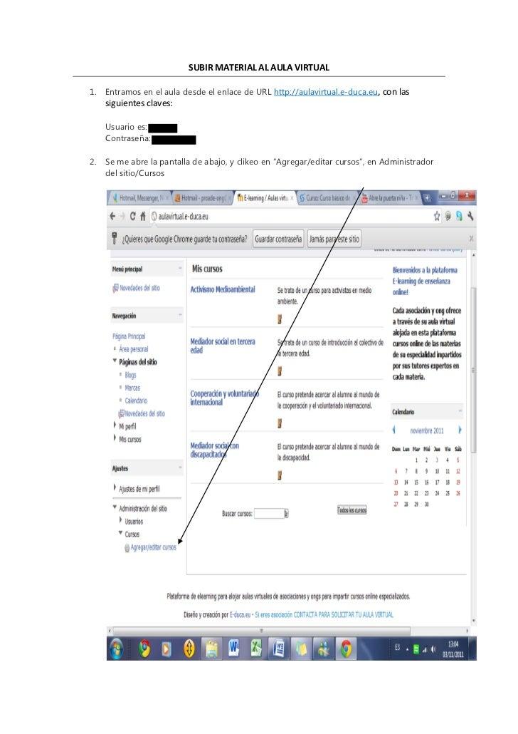 SUBIR MATERIAL AL AULA VIRTUAL1.   Entramos en el aula desde el enlace de URL http://aulavirtual.e-duca.eu, con las     si...
