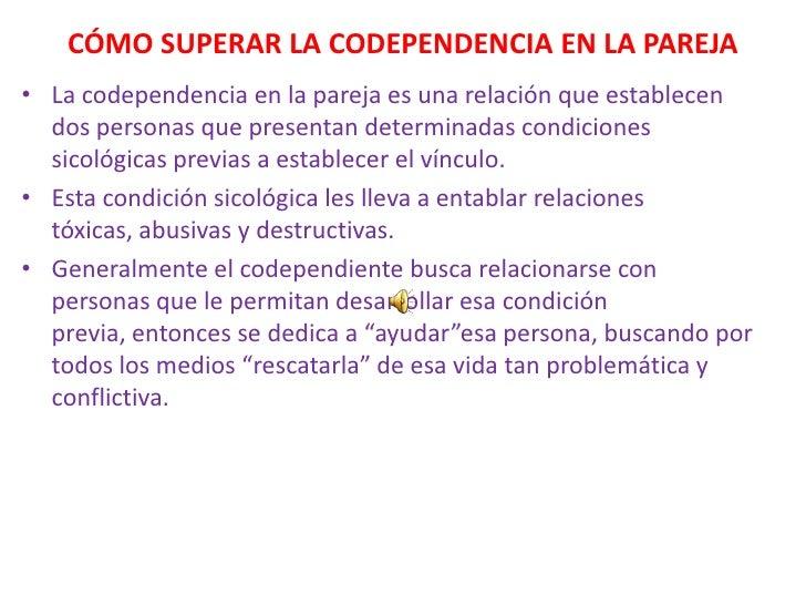 CÓMO SUPERAR LA CODEPENDENCIA EN LA PAREJA• La codependencia en la pareja es una relación que establecen  dos personas que...