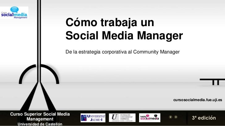 Cómo trabaja un <br />Social Media Manager<br />De la estrategia corporativa al Community Manager<br />cursosocialmedia.fu...