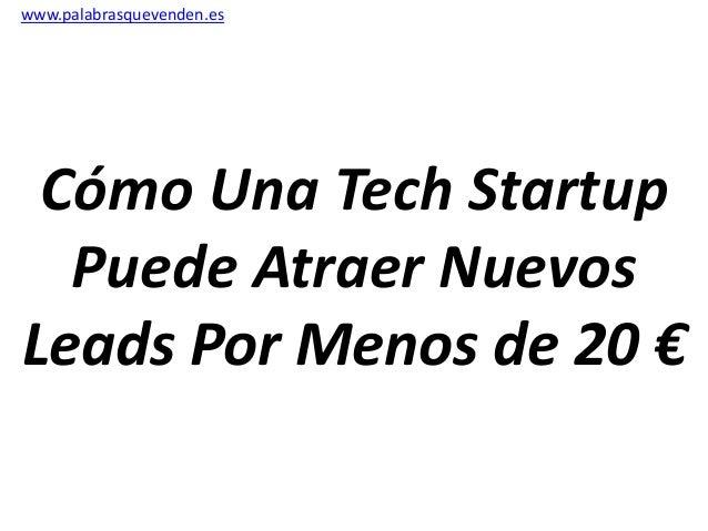 www.palabrasquevenden.es Cómo Una Tech Startup Puede Atraer Nuevos Leads Por Menos de 20 €