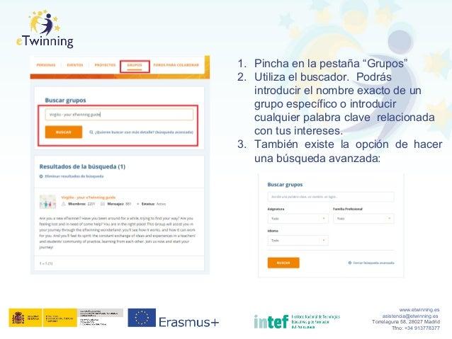 "www.etwinning.es asistencia@etwinning.es Torrelaguna 58, 28027 Madrid Tfno: +34 913778377 1. Pincha en la pestaña ""Grupos""..."