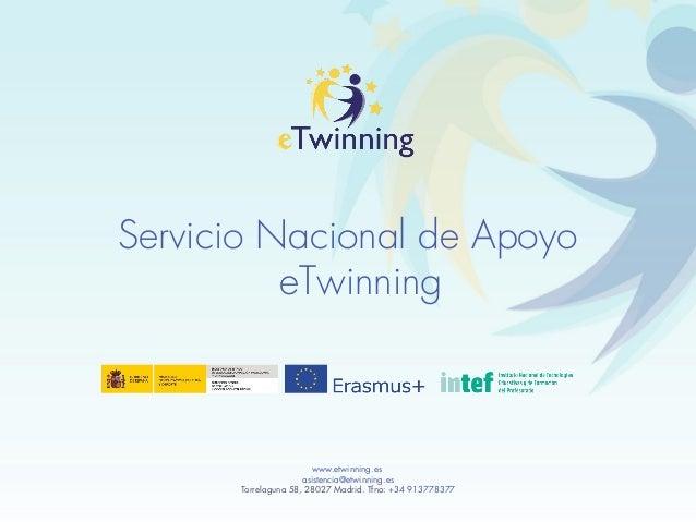 Servicio Nacional de Apoyo eTwinning www.etwinning.es asistencia@etwinning.es Torrelaguna 58, 28027 Madrid. Tfno: +34 9137...