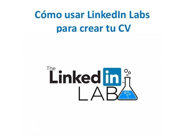 Cómo usar LinkedIn Labs  para crear tu CV
