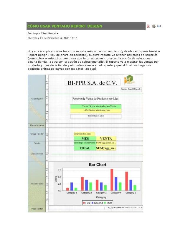 CÓMO USAR PENTAHO REPORT DESIGN Escrito por César Bautista Miércoles, 21 de Diciembre de 2011 15:16 Hoy voy a explicar cóm...